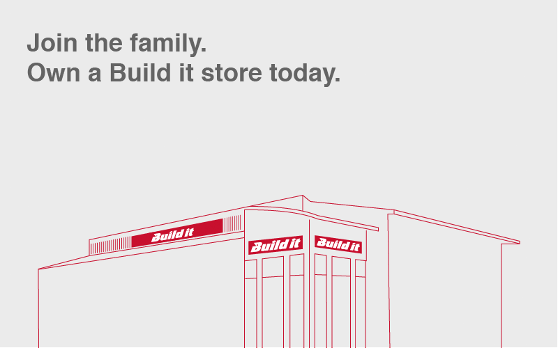 Join the family. Own a Build It store today